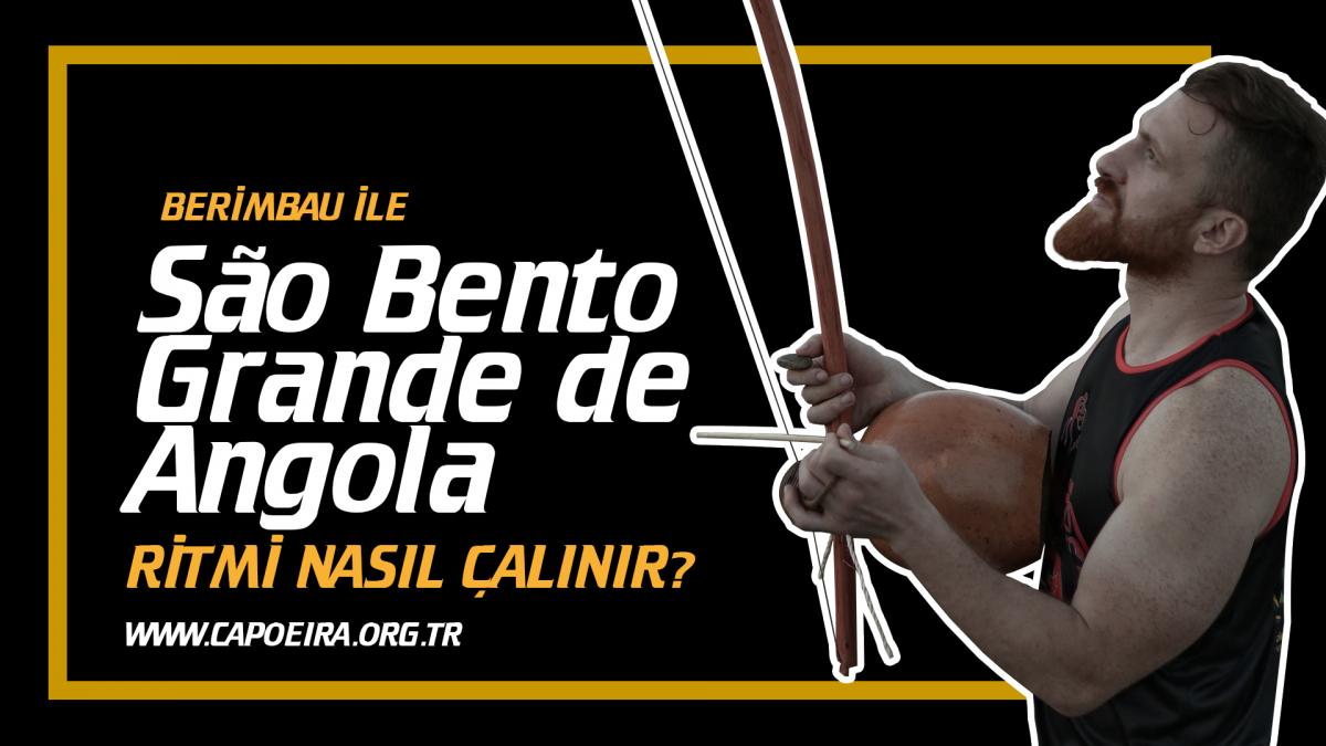 SÃO BENTO GRANDE DE ANGOLA RİTMİ NASIL ÇALINIR?